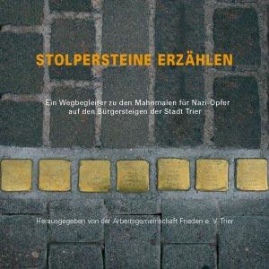 """Titelseite der Broschüre """"Stolpersteine erzählen. Ein Wegbegleiter zu den Mahnmalen für Nazi-Opfer auf den Bürgersteigen der Stadt Trier"""